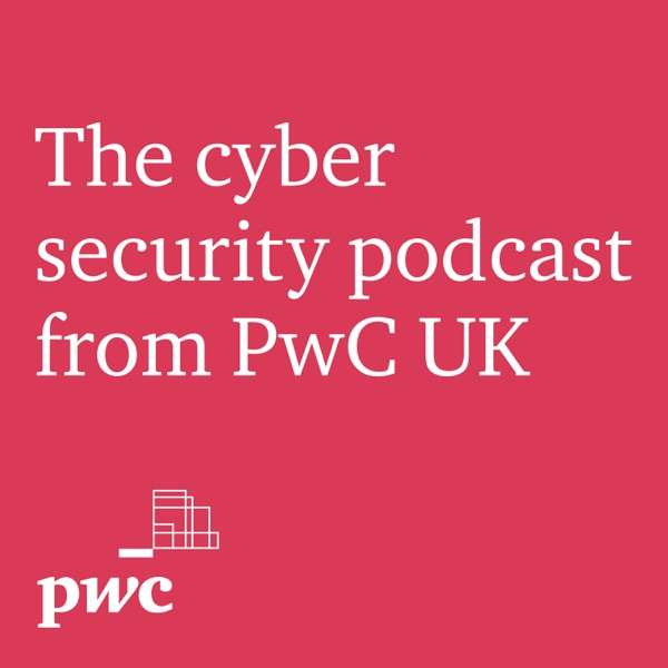 The Cyber Security Podcast from PwC UK