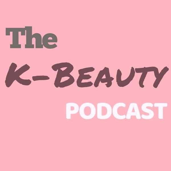The K-Beauty Podcast