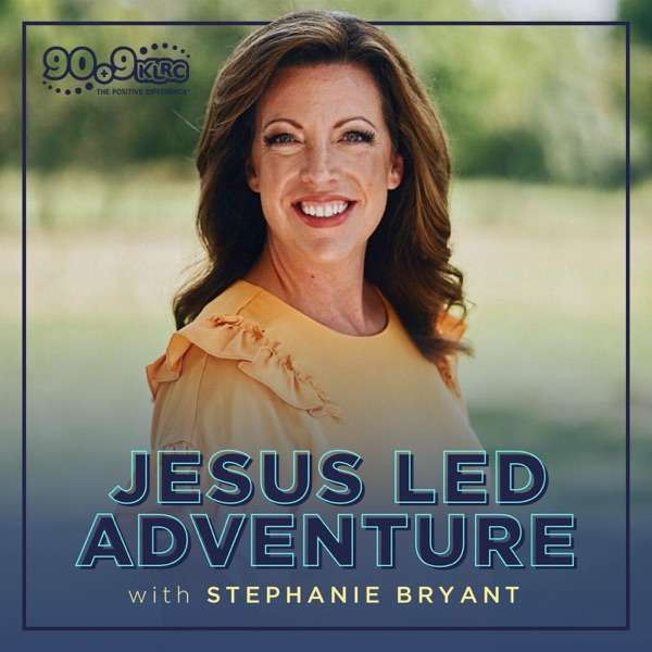 Jesus Led Adventure with Stephanie Bryant (KLRC)
