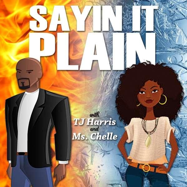 Sayin it Plain w/ Tj Harris & Ms. Chelle