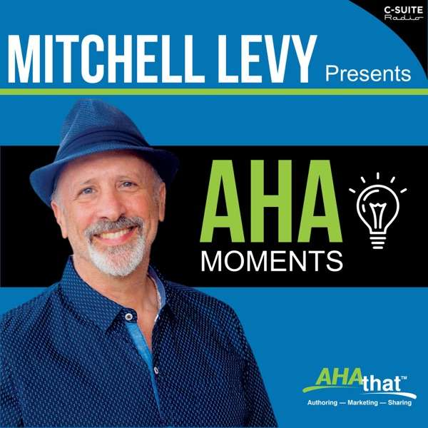 Mitchell Levy Presents AHA Moments