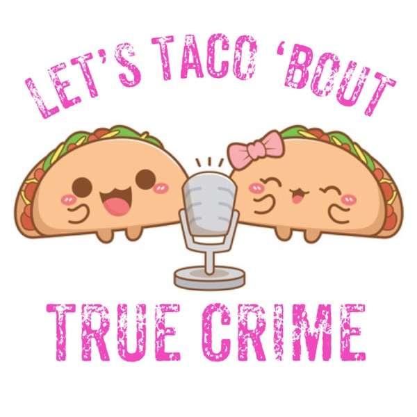 Let's Taco 'Bout True Crime
