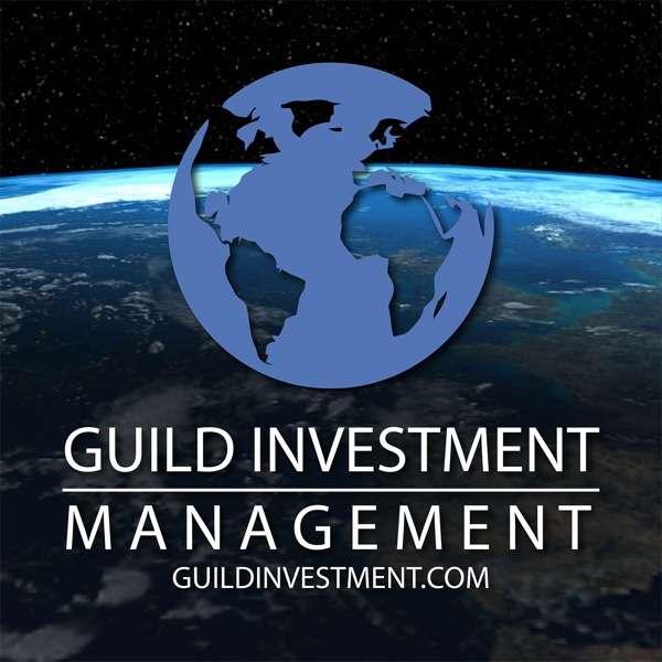 Guild Investment Management Global Market Commentary Podcast