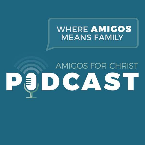 Amigos for Christ Podcast – Where Amigos Means Family