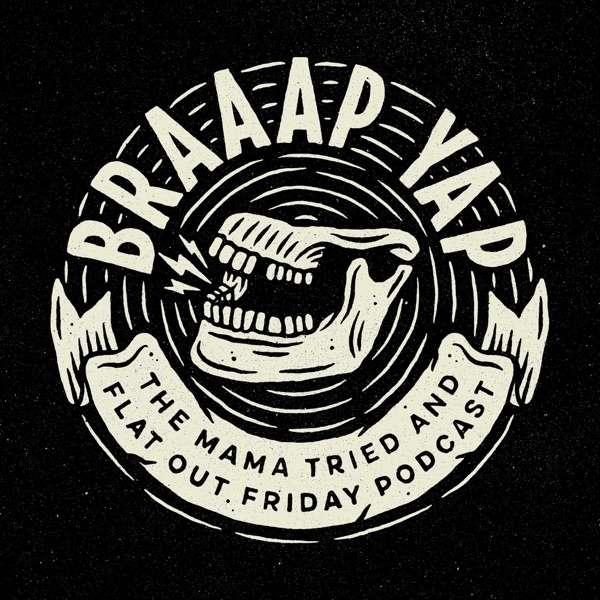 The Braaap Yap Show