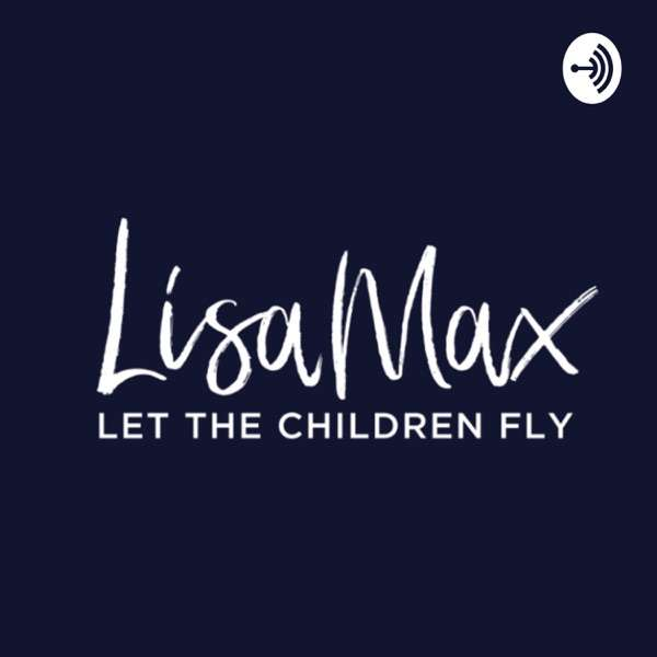 Lisa Max – Let the Children Fly!