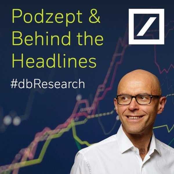 Podzept and Behind the Headlines with Jim Reid – Deutsche Bank Research