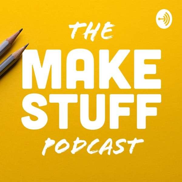 The Make Stuff Podcast