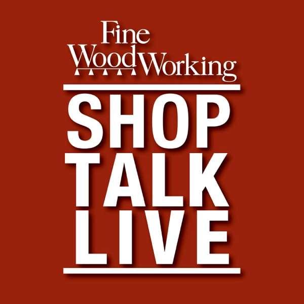 Shop Talk Live – Fine Woodworking