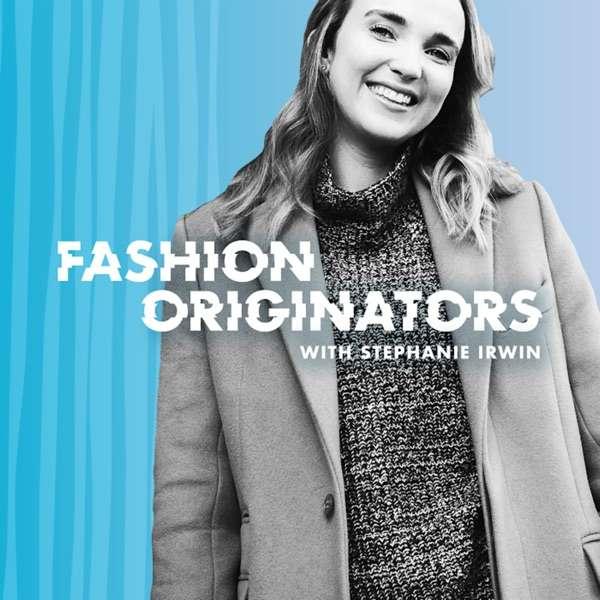 Fashion Originators with Stephanie Irwin