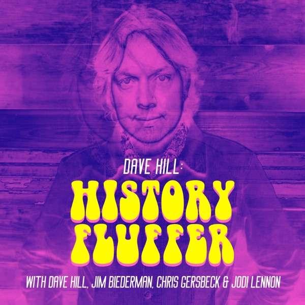 Dave Hill: History Fluffer (with Dave Hill, Jim Biederman, Chris Gersbeck & Jodi Lennon)