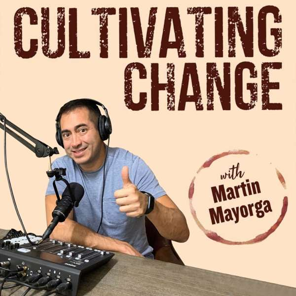 Cultivating Change with Martin Mayorga