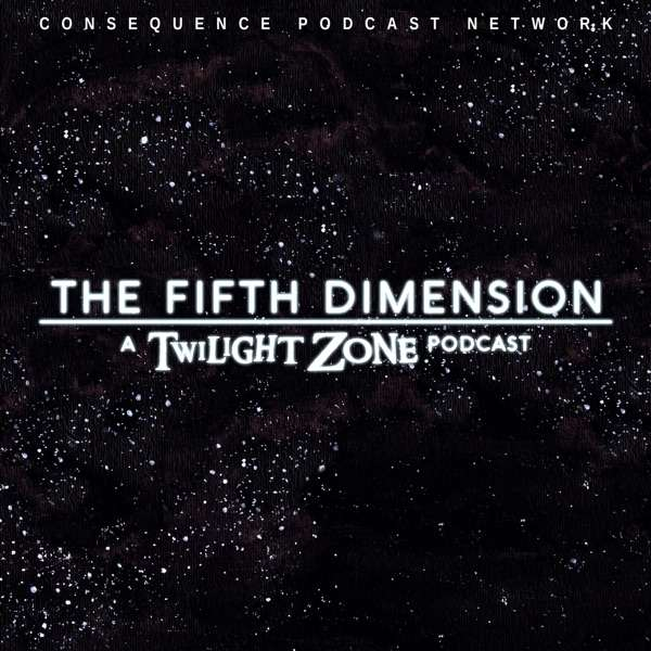 The Fifth Dimension: A Twilight Zone Podcast