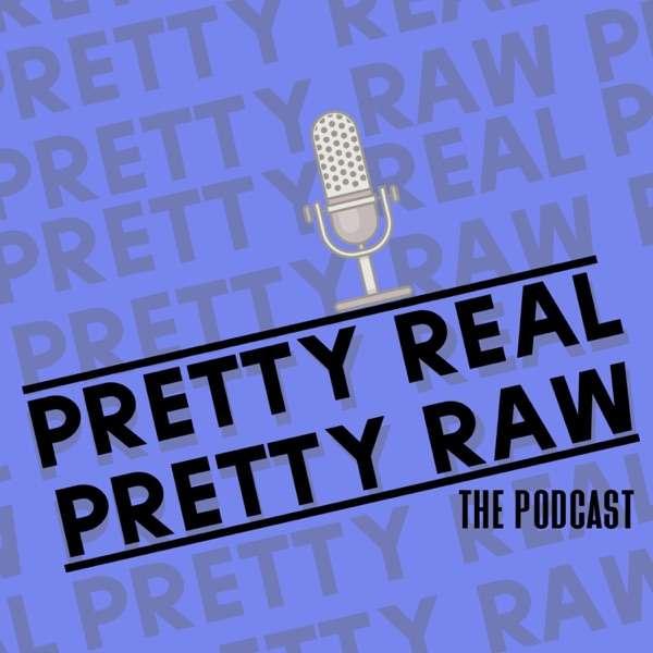 Pretty Real Pretty Raw
