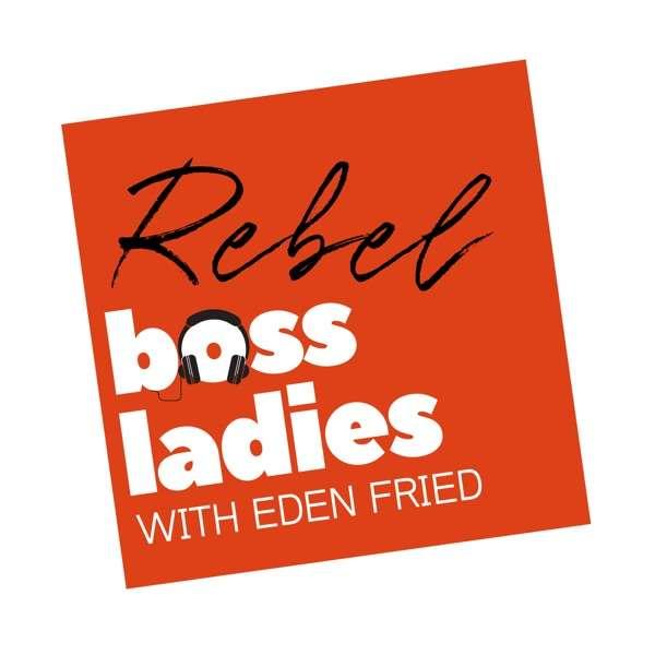 The Rebel Boss Ladies Podcast