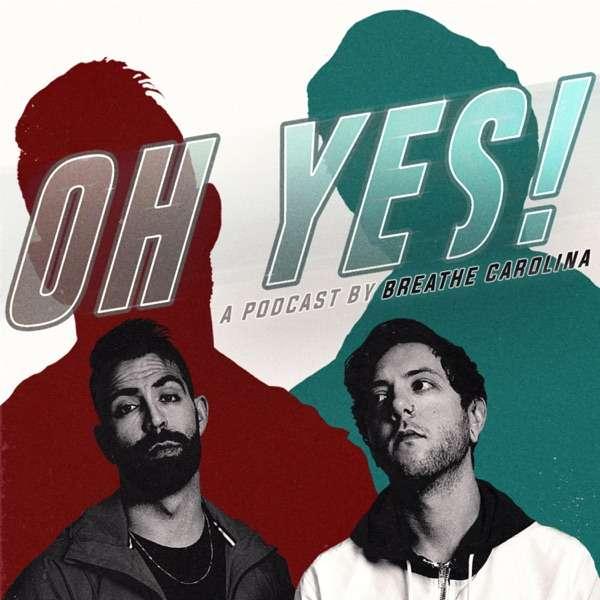 OH YES! A Podcast by Breathe Carolina