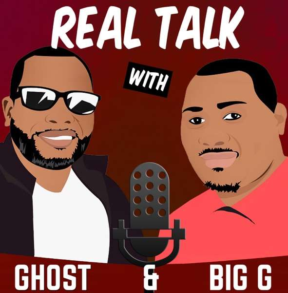 Real Talk With Ghost & Big G