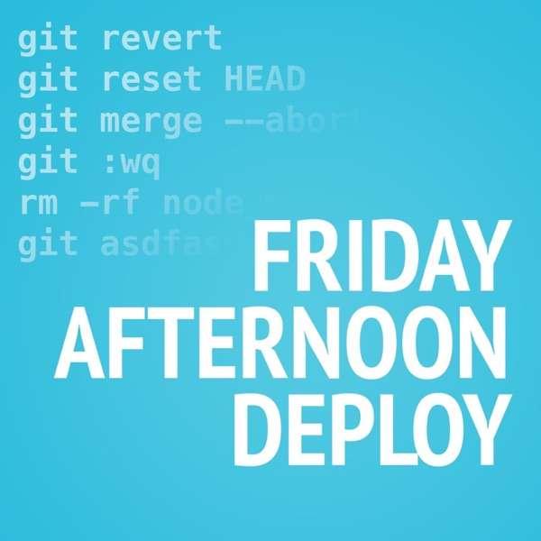 Friday Afternoon Deploy:  A Developer Podcast
