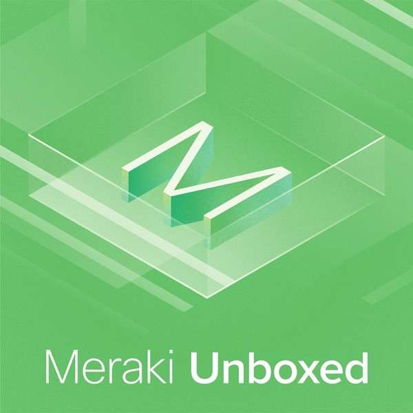 Meraki Unboxed