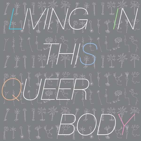 Living in this Queer Body