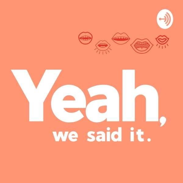 Yeah, We Said It