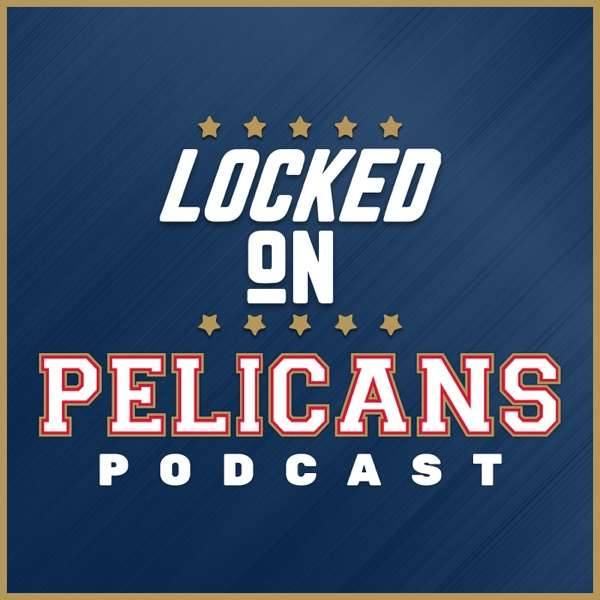 Locked On Pelicans – Daily Podcast On The New Orleans Pelicans