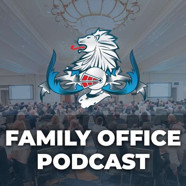 Family Office Podcast – Private Investor & Investment Insights