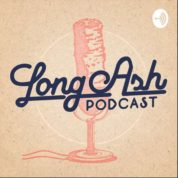 Long Ash Podcast