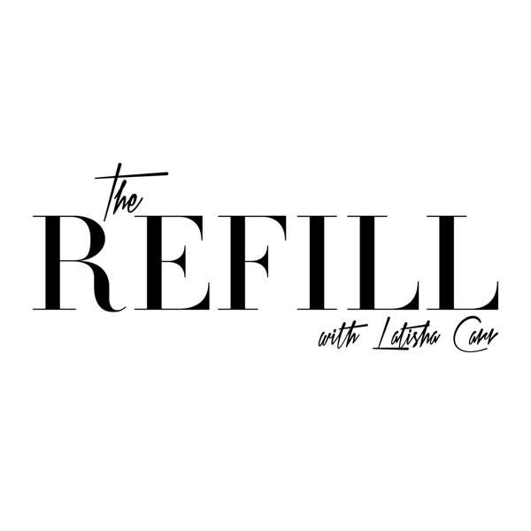The Refill with Latisha Carr