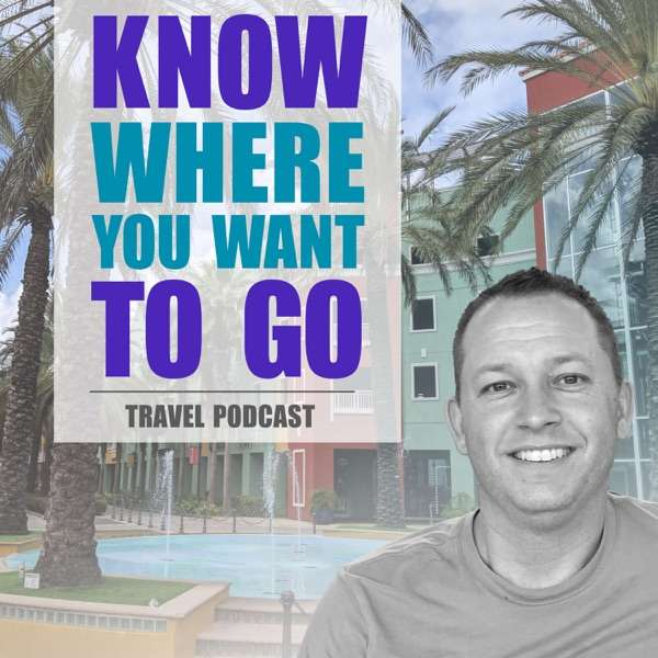 Know Where You Want To Go Travel Podcast