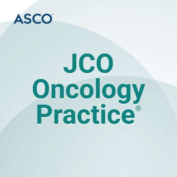 JCO Oncology Practice Podcast
