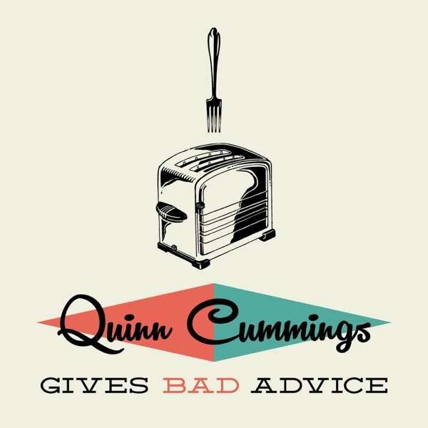 Quinn Cummings Gives Bad Advice