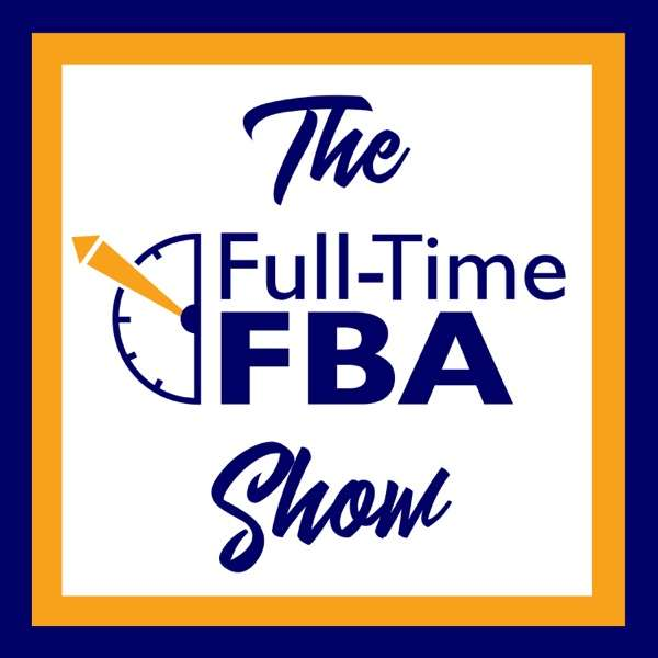 The Full-Time FBA Show – Amazon Reseller Strategies & Stories