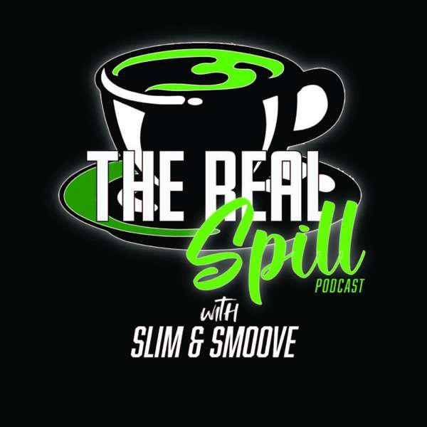 The Real Spill Podcast with Slim and Smoove