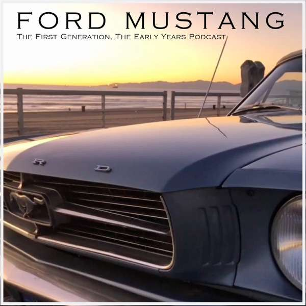 Ford Mustang The First Generation, The Early Years Podcast
