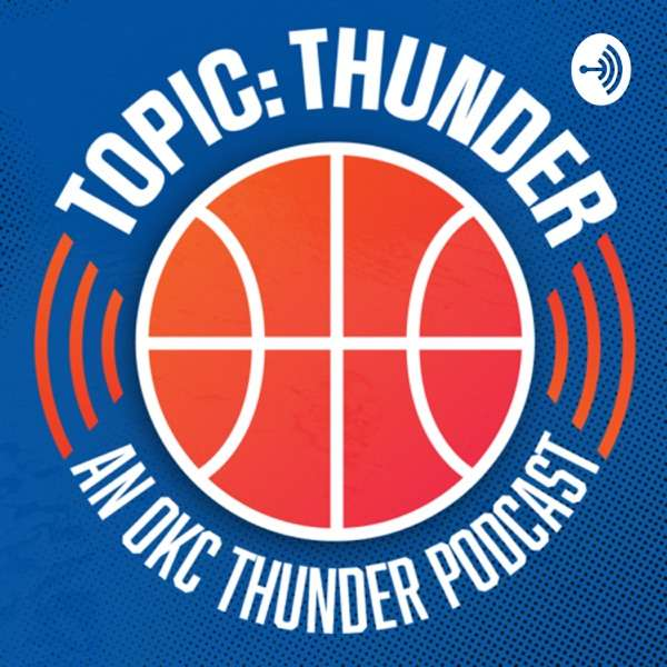 Topic: Thunder – an OKC Thunder Podcast