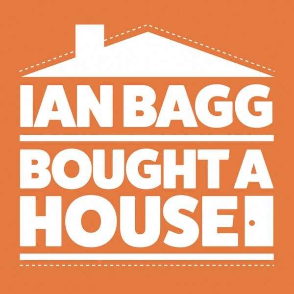 IAN BAGG BOUGHT A HOUSE