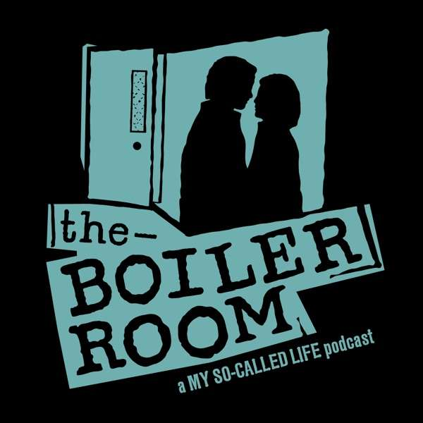 The Boiler Room: A My So-Called Life Podcast