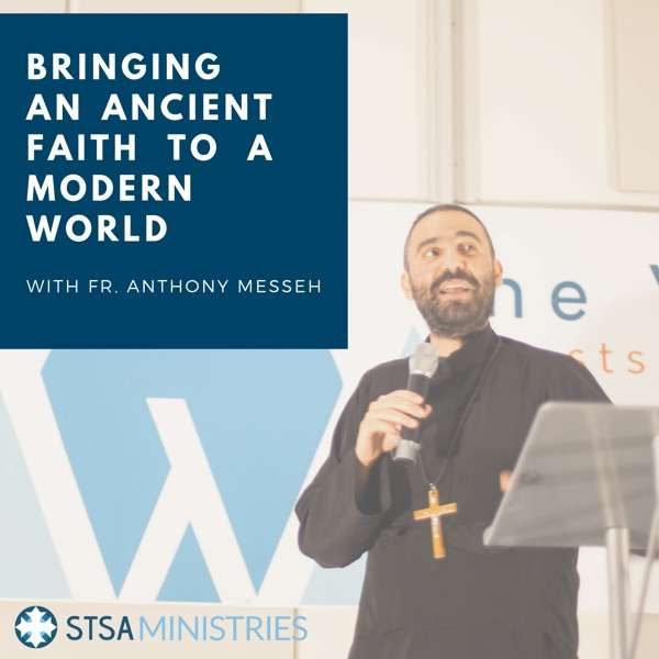 Bringing an Ancient Faith to a Modern World with Fr. Anthony Messeh