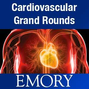 Cardiovascular Grand Rounds – Emory SOM, Division of Cardiology