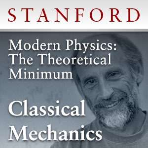 Modern Physics: The Theoretical Minimum – Classical Mechanics – Stanford Continuing Studies Program