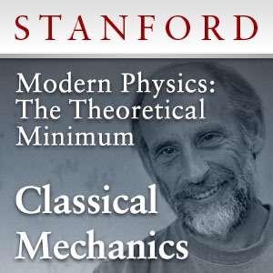 Modern Physics: The Theoretical Minimum – Classical Mechanics – Stanford Continuing Studies Program