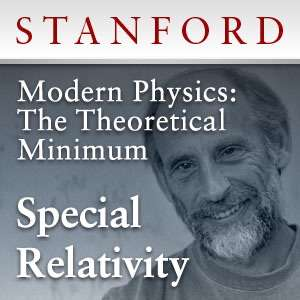 Modern Physics: The Theoretical Minimum – Special Relativity – Stanford Continuing Studies Program