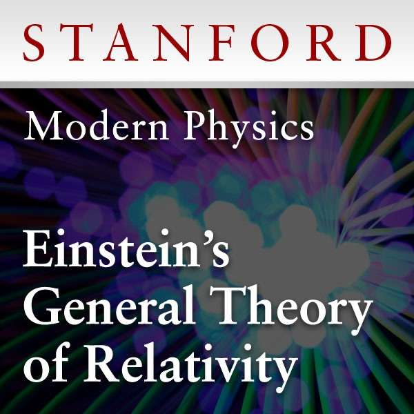 Modern Physics: General Theory of Relativity (Fall 2012) – Stanford Continuing Studies