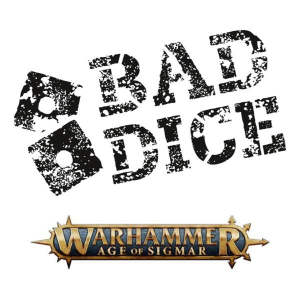 The Bad Dice Podcast – A Warhammer Age of Sigmar Podcast