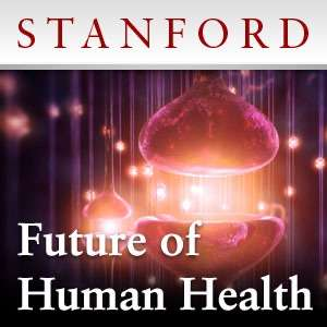 The Future of Human Health: 7 Very Short Talks That Will Blow Your Mind – Stanford University