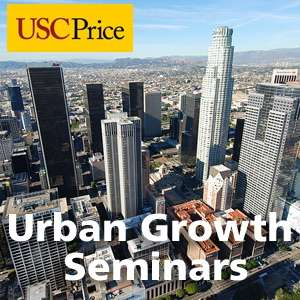Urban Growth Seminars at the USC Sol Price School of Public Policy – USC Sol Price School of Public Policy
