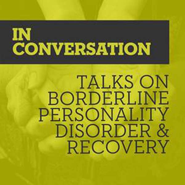 In Conversation Talks on Borderline Personality Disorder & Recovery – In Conversation Talks on Borderline Personality Disorder & Recovery