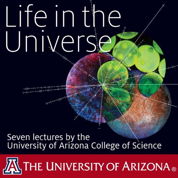 Life in the Universe UA Science Lecture Series 2015 – UA Science 2015 Lectures