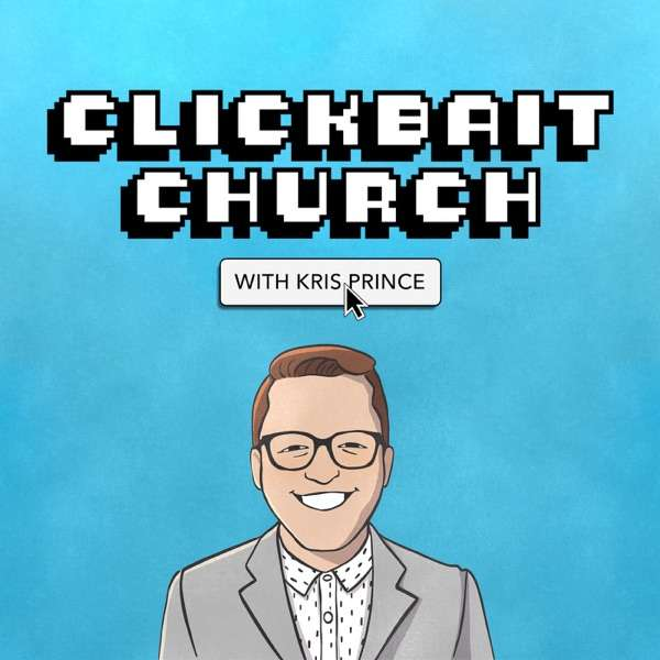 CLICKBAIT CHURCH with Kris Prince